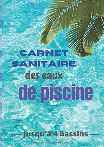 Carnet sanitaire des eaux de piscine: Registre professionnel/ jusqu\'à 4 bassins/ 7 mois à compléter/ livret professionnel pour campings, gîtes, hôtels,...