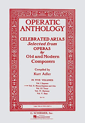 Operatic Anthology: Celebrated Arias Selected from Operas by Old and Modern Composers : Mezzo-Soprano and Alto