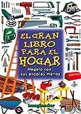 El Gran Libro Del Hogar / The Great House Book: Hagalo Con Sus Propias Manos / Do It Yourself