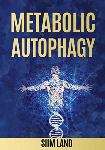 Metabolic Autophagy: Practice Intermittent Fasting and Resistance Training to Build Muscle and Promote Longevity (Metabolic Autophagy Diet, Band 1)