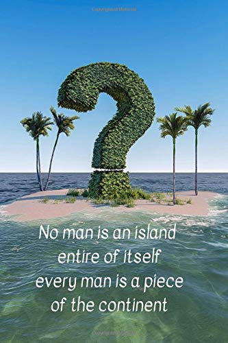 No Man Is An Island Entire Of Itself Every Man Is A Piece Of The Continent: Notebook, Journal For Everyone Diary (120 Pages, diary with lined paper, 6 x 9)