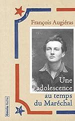 Une adolescence au temps du Maréchal de Francois Augieras
