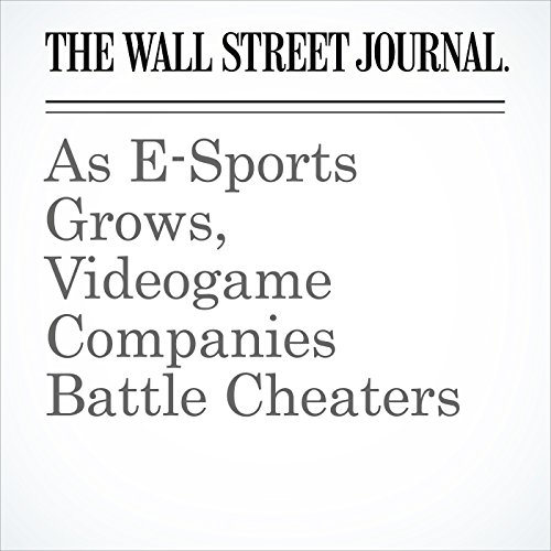 As E-Sports Grows, Videogame Companies Battle Cheaters copertina