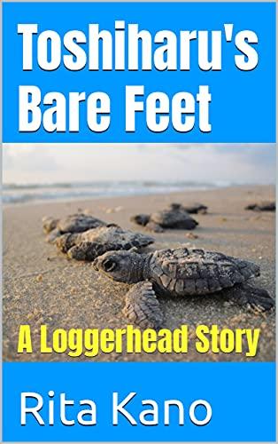 Toshiharu's Bare Feet: A Loggerhead Story (English Edition)