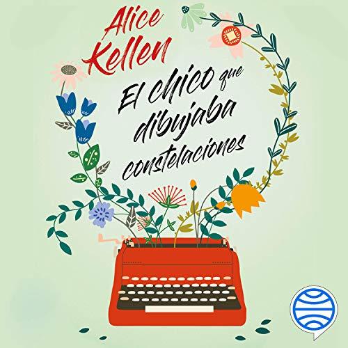 El chico que dibujaba constelaciones Audiobook By Alice Kellen cover art