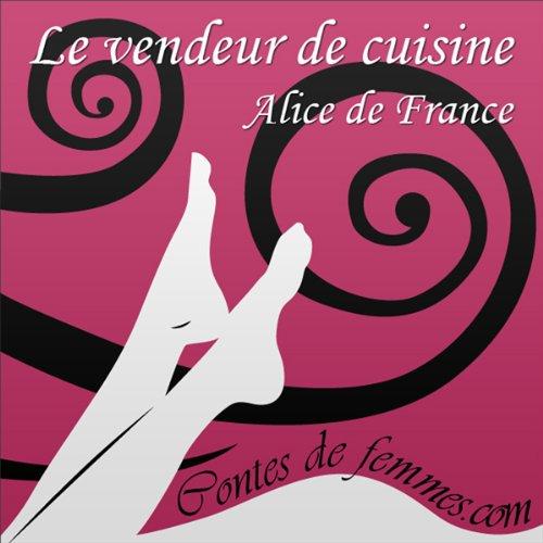 Le Vendeur De Cuisine Contes De Femmes Audio Download Amazon