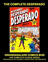 The Complete Desperado: Gwandanaland Comics #439 --- The Full 8-issues Series -- Over 350 Pages of Gripping Western Action Produced by Lev Gleason, Charles Biro and Bob Wood!
