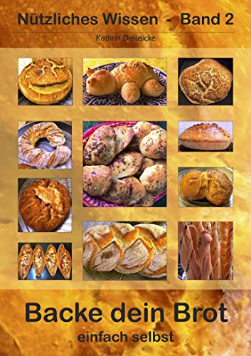 Backe dein Brot: einfach selbst (Nützliches Wissen 2)