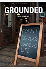 Grounded: Coffee Lovers Guide To Life Perfect Paperback
