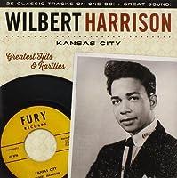 Kansas City - Greatest Hits & Rarities by Wilbert Harrison (2014-05-03)