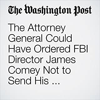 The Attorney General Could Have Ordered FBI Director James Comey Not to Send His Bombshell Letter on Clinton Emails. Here's Why She Didn't.                   By:                                                                                                                                 Sari Horwitz                               Narrated by:                                                                                                                                 Jenny Hoops                      Length: 15 mins     1 rating     Overall 4.0