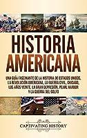 Historia Americana: Una guía fascinante de la historia de Estados Unidos, la Revolución americana, la guerra civil, Chicago, los años veinte, la Gran Depresión, Pearl Harbor y la guerra del Golfo