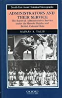 Administrators and Their Service: The Sarawak Administrative Service Under the Brooke Rajahs and British Colonial Rule (South-East Asian Historical Monographs)