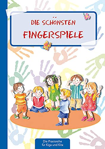 Die schönsten Fingerspiele (Die Praxisreihe für Kindergarten und Kita)