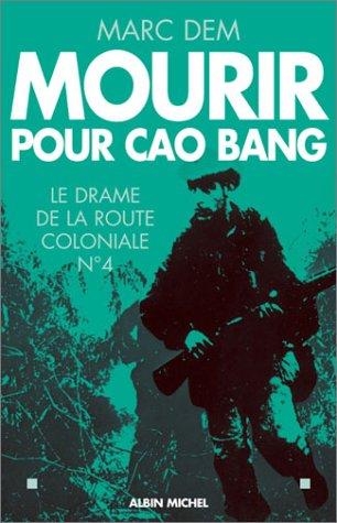 Mourir pour Cao Bang: Le drame de la route coloniale N° 4