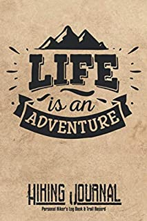 Life Is An Adventure Hiking Journal Personal Hiker's Log Book & Trail Record: Trail Passport Notebook | Travel Size Diary Reference For Hikes | Write In Prompts For Details & Experience