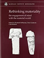 Rethinking Materiality: Engagement of Mind With Material World (McDonald Institute Monographs)