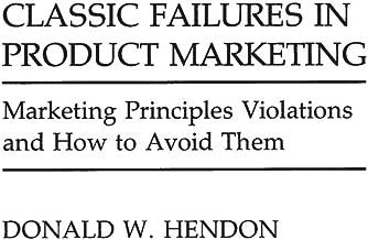 كلاسيكي إخفاقات في المنتج التسويق: التسويق مبادئ violations وكيفية لتجنب عليها (من التاريخ الاقتصادي ؛ 8)