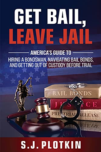 Get Bail, Leave Jail by Plotkin, S.J.