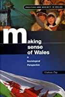 Making Sense of Wales: A Sociological Perspective (Politics and Society in Wales Series)