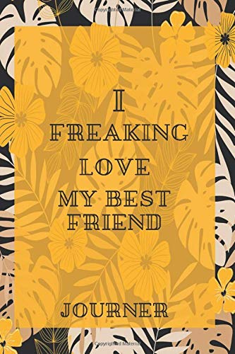 I freaking love My Best Friend Journal: Flowers Vintage Floral Journals / NOTEBOOK Flowers Gift,(Vintage Flower and Wildflowers Designs , Old Paper, ... Diary, Composition Book),  Lined Journal