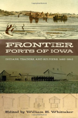 Frontier Forts of Iowa: Indians, Traders, and Soldiers, 1682-1862 (Bur Oak Book) (English Edition)
