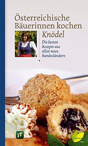 Österreichische Bäuerinnen kochen Knödel: Die besten Rezepte aus allen neun Bundesländern (Regionale Jahreszeitenküche. Einfache Rezepte für jeden Tag! 4)