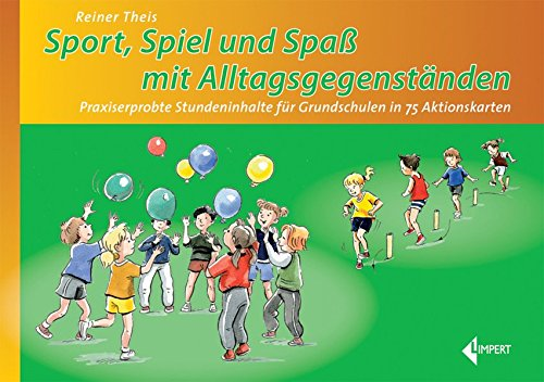 Sport - Spiel und Spaß mit Alltagsgegenständen: Praxiserprobte Stundeninhalte für Grundschulen in 75 Aktionskarten