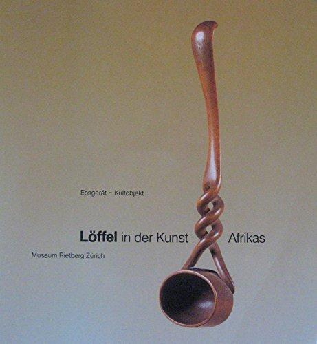 Löffel in der Kunst Afrikas: Essgerät - Kultobjekt (1990-01-01)
