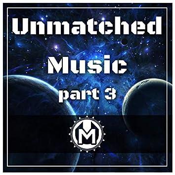 Unmatched Music Part 3