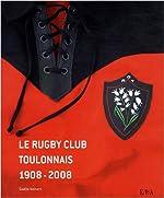 Le rugby club toulonnais 1908-2008 de Serge Blanco