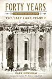 Forty Years: The Saga of Building the Salt Lake Temple