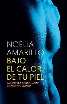 Bajo el calor de tu piel (Ardiente Verano nº 2) (Spanish Edition) by [Noelia Amarillo]