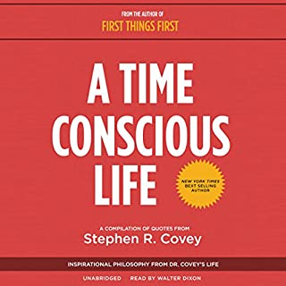 A Time Conscious Life                   Written by:                                                                                                                                 Stephen R. Covey                               Narrated by:                                                                                                                                 Walter Dixon                      Length: 43 mins     45 ratings     Overall 4.2
