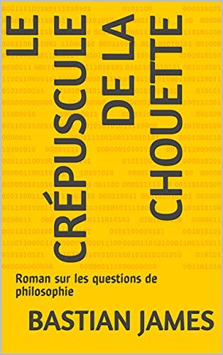 Couverture du livre Le crépuscule de la chouette: Roman sur les questions de philosophie (L'aube du philosophe t. 1)