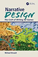 Narrative Design: The Craft of Writing for Games Front Cover