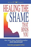 Healing the Shame that Binds You (Recovery Classics) by John Bradshaw(2005-10-15)