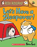 Let's Have a Sleepover! (Hello, Hedgehog! Scholastic Acorn)
