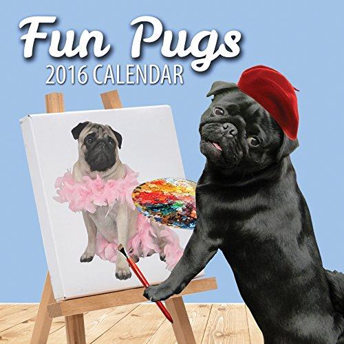 Fun Pugs 2016 Pug Wall Calendar - Funny Dog Calendar - 12 Month 2016 Wall Calendar