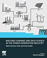 Machine Learning and Data Science in the Power Generation Industry: Best Practices, Tools, and Case Studies