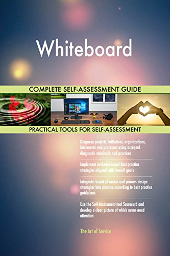 Whiteboard All-Inclusive Self-Assessment - More than 660 Success Criteria, Instant Visual Insights, Comprehensive Spreadsheet Dashboard, Auto-Prioritized for Quick Results