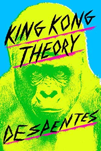 King Kong Theory: Virginie Despentes