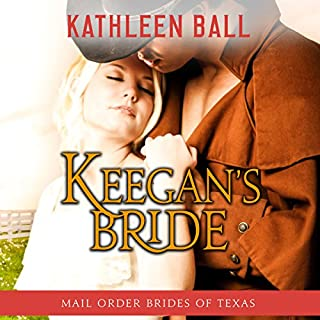 Keegan's Bride     Mail Order Brides of Texas, Book 2              By:                                                                                                                                 Kathleen Ball                               Narrated by:                                                                                                                                 Julie Hoverson                      Length: 4 hrs and 56 mins     34 ratings     Overall 4.7