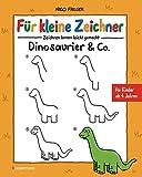 Für kleine Zeichner - Dinosaurier & Co.: Zeichnen lernen leicht gemacht für Kinder