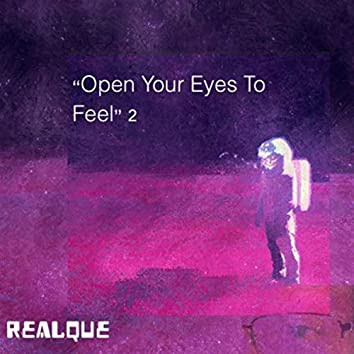 """""""Open Your Eyes to Feel"""" 2"""