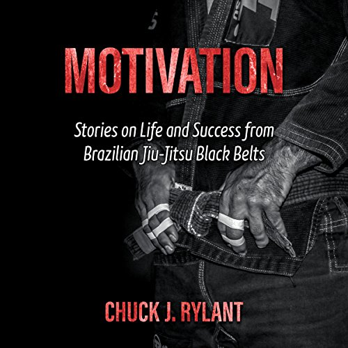 Motivation: Stories on Life and Success from Brazilian Jiu-Jitsu Black Belts audiobook cover art