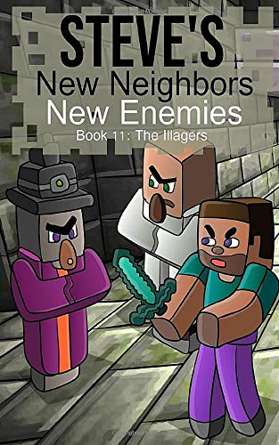 Steve's New Neighbors: New Enemies (Book 11): The Illagers (An Unofficial Minecraft Diary Book for Kids Ages 9 - 12 (Preteen)