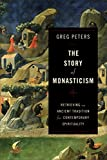The Story of Monasticism: Retrieving an Ancient Tradition for Contemporary Spirituality (English Edition)