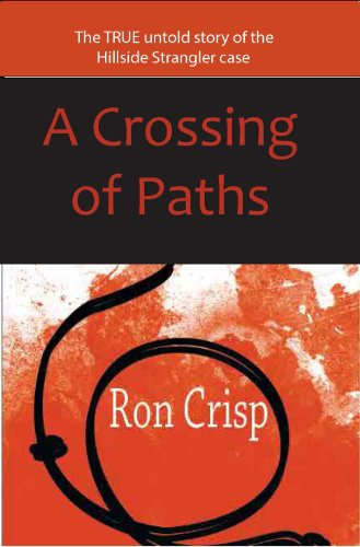 A Crossing of Paths: The True Untold Story of the Hillside Strangler Case (English Edition)