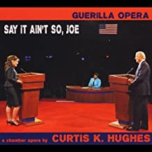 Say It Ain't So Joe by Curtis K. Hughes & Guerilla Opera (2013-05-04)